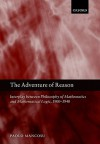 The Adventure of Reason: Interplay Between Philosophy of Mathematics and Mathematical Logic, 1900-1940 - Paolo Mancosu
