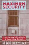 Maximum Security: The Culture of Violence in Inner-City Schools - John Devine