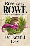 The Fateful Day: A mystery set in Roman Britain (A Libertus Mystery of Roman Britain) - Rosemary Rowe