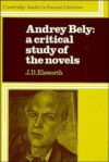 Andrey Bely : A Critical Study of the Novels (Cambridge Studies in Russian Literature) - J.D. Elsworth