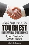 Best Answers To Toughest Interview Questions: A Job Seeker's Dream Guide - Mark Edwards