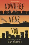 Nowhere Near You - Leah Thomas