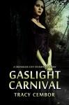 Gaslight Carnival: A Dreamless City Steampunk Story - Tracy Cembor