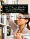 Just Write: writing tips for the online learner in 60 minutes or less: Customized online tutoring for the busy college student - Manes Pierre