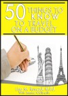 50 Things To Know To Travel on a Budget: Travel Smarter and More Inexpensively (50 Things to Know Vacation Series Book 2) - Jessica Galbraith, 50 Things To Know