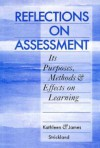 Reflections on Assessment: Its Purposes, Methods, & Effects on Learning - Kathleen Strickland, James Strickland