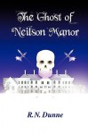 The Ghost of Neilson Manor - R. N. Dunne
