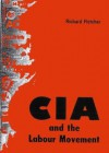 The CIA and the Labour Movement - Richard Fletcher