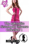 The Aphrodite Sisterhood Universe Collection 1 (Volume 1) - Reed James