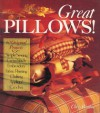 Great Pillows!: 60 Original Projects, Simple Sewing, Cross-Stitch, Embroidery, Fabric Painting - Chris Rankin, Diane Weaver
