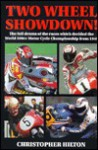 Two Wheel Showdown: The Full Drama of the Races Which Decided the World 500cc Motorcycle - Christopher Hilton