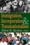 Immigration, Incorporation and Transnationalism - Elliott Robert Barkan