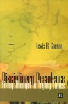 Disciplinary Decadence: Living Thought in Trying Times (The Radical Imagination Series) - Lewis R. Gordon