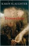 Trouweloos - Karin Slaughter, Ineke Lenting