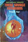 These Savage Futurians - Philip E. High