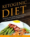 Ketogenic Diet: Maximize your Health and Start Looking your Best with the Ketogenic Diet - James Clark