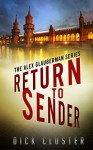 Return To Sender: An Alex Glauberman Mystery (The Alex Glauberman Series Book 1) - Dick Cluster