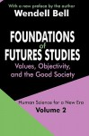 Foundations of Futures Studies: Human Science for a New Era: Values, Objectivity, and the Good Society - Wendell Bell