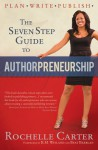 The 7-Step Guide to Authorpreneurship (Plan. Write. Publish! Book 1) - Rochelle Carter, Veronika Walker, K. M. Weiland, Beat Barblan