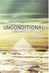 Unconditional: Liberated by Love - Jesse Cupp, Steve Backlund