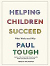 Helping Children Succeed: What Works and Why - Paul Tough, Paul Tough