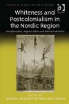 Whiteness and Postcolonialism in the Nordic Region: Exceptionalism, Migrant Others and National Identities - Krist N Loftsd Ttir, Lars Jensen