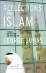Reflections on Islam: Ideas, Opinions, Arguments - George Jonas