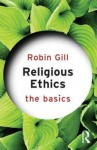 Religious Ethics: The Basics - Robin Gill