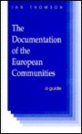 The Documentation Of The European Communities: A Guide - Ian Thomson