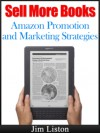 Sell More Books: Amazon Marketing and Promotion Strategies - Jim Liston