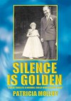 Silence Is Golden:A Deaf Child Is A Normal Child Who Cannot Hear - Patricia Molloy