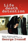 Life, Death and Detention - George Ivanoff