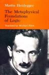 The Metaphysical Foundations of Logic (cloth) - Martin Heidegger, Michael Heim