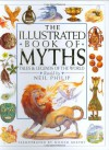The Illustrated Book of Myths - Neil Philip, Nilesh Mistry