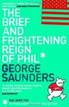 The Brief And Frightening Reign Of Phil: (Includes The 'In Persuasion Nation' Collection) - George Saunders