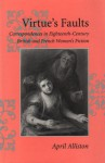 Virtue's Faults: Correspondences in Eighteenth-Century British and French Women's Fiction - April Alliston