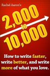 2k to 10k: Writing Faster, Writing Better, and Writing More of What You Love - Rachel Aaron