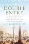 Double Entry: How the Merchants of Venice Shaped the Modern World - Jane Gleeson-White