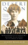 Desert Queen: The Extraordinary Life of Gertrude Bell: Adventurer, Adviser to Kings, Ally of Lawrence of Arabia - Janet Wallach