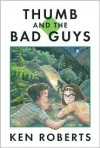 Thumb and the Bad Guys - Ken Roberts, Leanne Franson