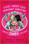 Every Zombie Eats Somebody Sometime: A Book of Zombie Love Songs - Michael P. Spradlin, Jeff Weigel