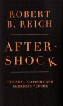 Aftershock: The Next Economy and America's Future - Robert B. Reich