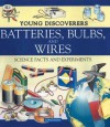 Batteries, Bulbs, and Wires (Young Discoverers: Science Facts and Experiments) - David Glover