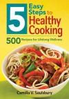 5 Easy Steps to Healthy Cooking: 500 Recipes for Lifelong Wellness - Camilla V. Saulsbury