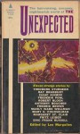 The Unexpected - Anthony Boucher, Frederik Pohl, Fritz Leiber, Robert Bloch, Theodore Sturgeon, Eric Frank Russell, Fredric Brown, Manly Wade Wellman, Leo Margulies, Margaret St. Clair, Mary Elizabeth Counselman, Ray Bradbury, Isaac Asimov