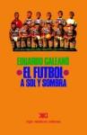 El Fútbol a Sol y Sombra - Eduardo Galeano
