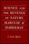 Science and the Revenge of Nature: Marcuse & Habermas - C. Fred Alford
