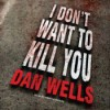 I Don't Want to Kill You - Dan Wells, Kirby Heyborne