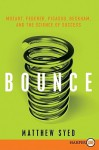 Bounce LP: Mozart, Federer, Picasso, Beckham, and the Science of Success - Matthew Syed