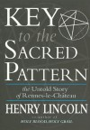 Key to the Sacred Pattern: The Untold Story of Rennes-Le-Chateau - Henry Lincoln